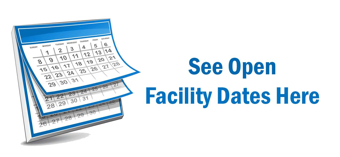 See Open Facility Dates Here